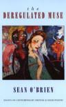 The Deregulated Muse: Essays on Contemporary British & Irish Poetry - Sean O'Brien