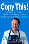 Copy This!: Lessons from a Hyperactive Dyslexic who Turned a Bright Idea Into One of America's Best Companies - Paul Orfalea;Ann Marsh