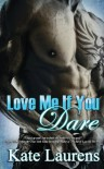 Love Me If You Dare  - Kate Laurens