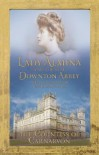 Lady Almina and the Real Downton Abbey: The Lost Legacy of Highclere Castle - Fiona Carnarvon
