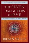 The Seven Daughters of Eve: The Science That Reveals Our Genetic Ancestry - Bryan Sykes