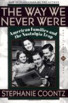 The Way We Never Were: American Families & the Nostalgia Trap - Stephanie Coontz