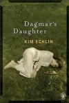 Dagmar's Daughter - Kim Echlin