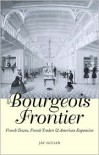 The Bourgeois Frontier: French Towns, French Traders, and American Expansion - Jay Gitlin