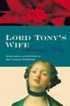 Lord Tony's Wife -  Baroness Orczy, Emmuska Orczy
