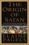 The Origin of Satan: How Christians Demonized Jews, Pagans and Heretics - Elaine Pagels