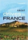 Frommer's 25 Great Drives in France - Frommer's