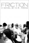 Friction - E.R. Frank