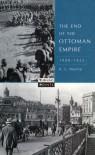 The End of the Ottoman Empire, 1908-1923 - Alexander Lyon Macfie
