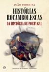 Histórias Rocambolescas da História de Portugal - João Pedro Rosa Ferreira