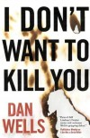 I Don't Want to Kill You (John Cleaver, #3) - Dan Wells