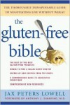 The Gluten-Free Bible: The Thoroughly Indispensable Guide to Negotiating Life without Wheat - Jax Peters Lowell, Anthony J. DiMarino