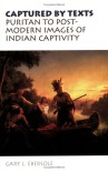 Ebersole, Captured by Texts: Puritan to Postmodern Images of Indian Captivity - Gary L. Ebersole