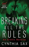 Breaking All the Rules: An Erotic Novella - Cynthia Sax