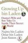 Growing Up bin Laden: Osama's Wife and Son Take Us Inside Their Secret World - Omar bin Laden;Najwa bin Laden;Jean Sasson