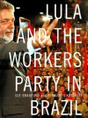 Lula and The Workers' Party in Brazil - Sue Branford, Bernardo Kucinski, Hilary Wainwright