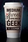 Medium, Sweet, Extra Shot of Geek - R. Cooper
