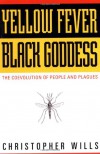 Yellow Fever, Black Goddess: The Coevolution Of People And Plagues - Christopher Wills
