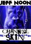 Channel SK1N - Jeff Noon