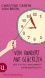 Von Hundert auf Glücklich: Wie ich die Langsamkeit wiederentdeckte - Christine von Brühl