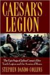 Caesar's Legion: The Epic Saga of Julius Caesar's Elite Tenth Legion and the Armies of Rome - Stephen Dando-Collins