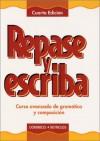 Repase y Escriba: Curso Avanzado de Gramatica y Composicin - Maria Canteli Dominicis, John J. Reynolds
