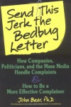 Send This Jerk the Bedbug Letter: How Companies, Politicians, and the Mass Media Deal With Complaints and How to Be a More Effective Complainer - John Bear