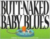 Butt-Naked Baby Blues: A Baby Blues Treasury - Rick Kirkman, Jerry Scott