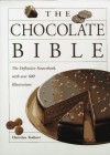 The Chocolate Bible - Christian Teubner, Leopold Forsthofer, Karl Schumacher, Silvio Rizzi