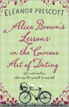 Alice Brown's Lessons in the Curious Art of Dating - Eleanor Prescott