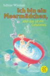 Ich Bin Ein Meermädchen, Aber Das Ist Ein Geheimnis - Sabine Wisman, Annet Schaap, Monica Barendrecht, Thomas Charpey