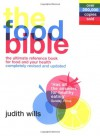 The Food Bible: The Ultimate Reference Book For Food And Your Health - Judith Wills