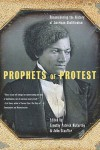 Prophets Of Protest: Reconsidering The History Of American Abolitionism - Timothy Patrick McCarthy
