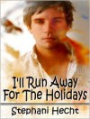I'll Run Away For The Holidays - Stephani Hecht
