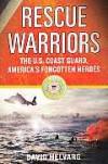 Rescue Warriors: The U.S. Coast Guard, America's Forgotten Heroes - David Helvarg