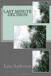 Last Minute Decision - Lisa    Anderson