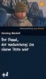 Der Hund, der unterwegs zu einem Stern war - Henning Mankell