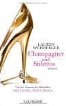 Champagner und Stilettos: Roman - Lauren Weisberger