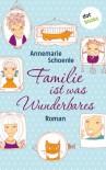 Familie ist was Wunderbares: Roman - Annemarie Schoenle