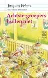 Achtste-groepers huilen niet - Jacques Vriens, Annet Schaap