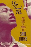 You Send Me: The Life and Times of Sam Cooke - Daniel J. Wolff, S.R. Crain, Clifton White
