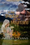 In the Shadow of the Mountains - Amberly Evans