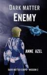 Dark Matter Enemy (The Dark Matter Corps) - Anne Azel