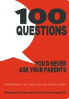 100 Questions You'd Never Ask Your Parents: Straight Answers to Teens' Questions About Sex, Sexuality, and Health - Elisabeth Henderson;Nancy Armstrong