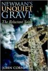 Newman's Unquiet Grave: The Reluctant Saint - John Cornwell