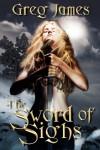 The Sword of Sighs - Greg  James