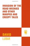 Invasion of the Road Weenies: and Other Warped and Creepy Tales - David Lubar