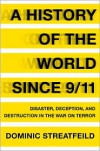 A History of the World Since 9/11: Disaster, Deception, and Destruction in the War on Terror - Dominic Streatfeild