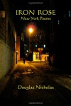 Iron Rose: New York Poems - Douglas Nicholas