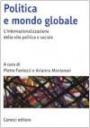 Politica e mondo globale. L'internazionalizzazione della vita politica e sociale - Fantozzi P.,  Montanari A.